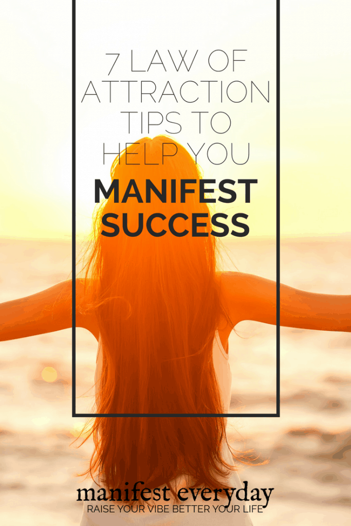 7 Law of Attraction Tips to Help You Manifest Success