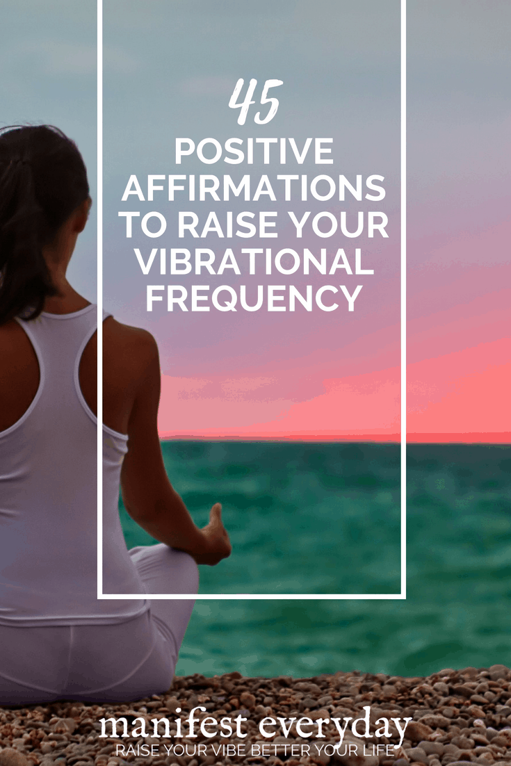 45 Positive Affirmations to Raise Your Vibrational Frequency and HOW to make affirmations really work for you. #positiveaffirmations #manifesting #lawofattraction