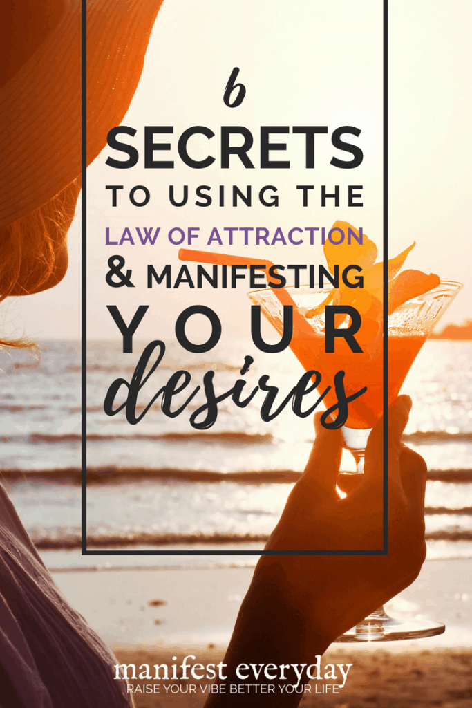 6 secrets to using the law of attraction and manifesting your desires